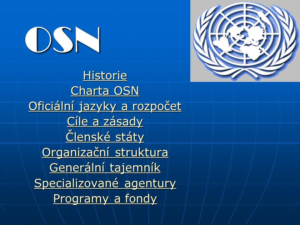OSN Historie Charta OSN Charta OSN Oficiální jazyky a rozpočet Oficiální jazyky a rozpočet Cíle a zásady Cíle a zásady Členské státy Členské státy Org