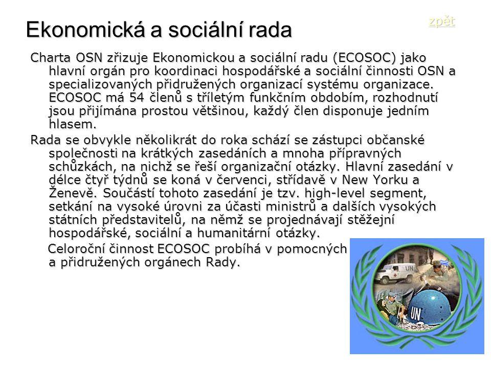 Ekonomická a sociální rada Charta OSN zřizuje Ekonomickou a sociální radu (ECOSOC) jako hlavní orgán pro koordinaci hospodářské a sociální činnosti OS