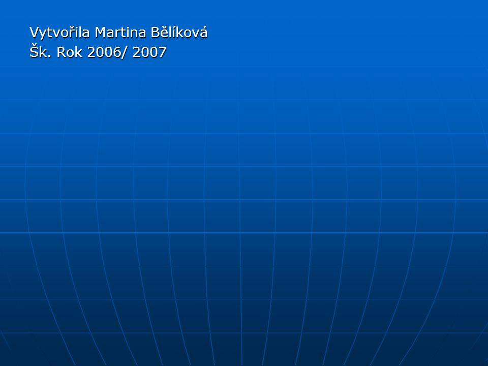 Vytvořila Martina Bělíková Šk. Rok 2006/ 2007