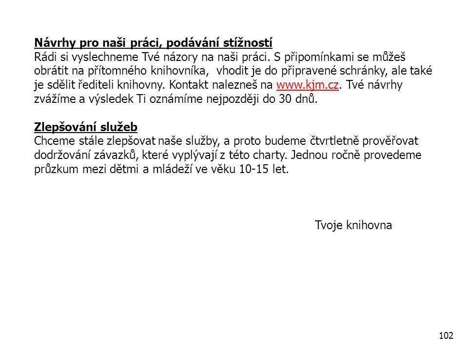 102 Návrhy pro naši práci, podávání stížností Rádi si vyslechneme Tvé názory na naši práci.