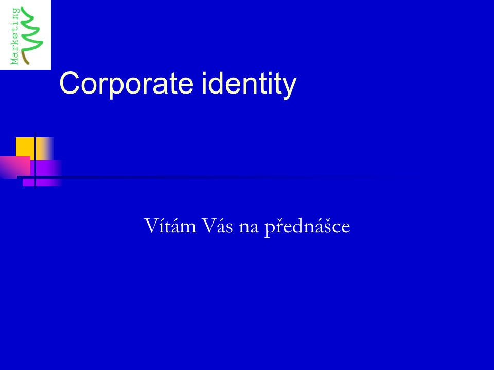 Corporate identity Vítám Vás na přednášce