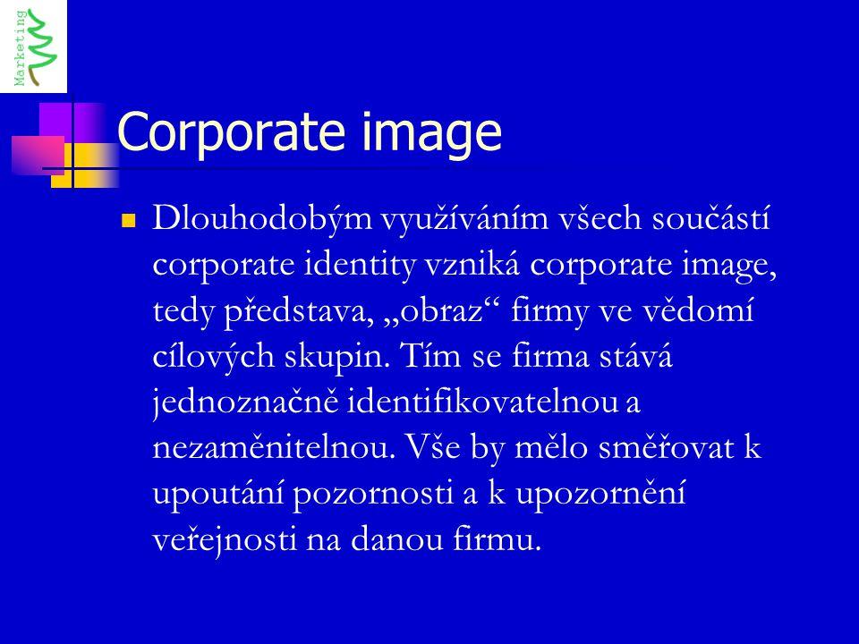 """Corporate image Dlouhodobým využíváním všech součástí corporate identity vzniká corporate image, tedy představa, """"obraz"""" firmy ve vědomí cílových skup"""