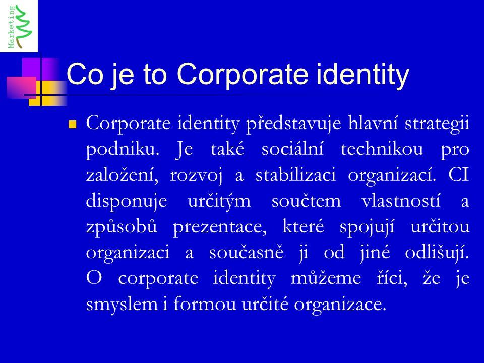 Co je to Corporate identity Corporate identity představuje hlavní strategii podniku. Je také sociální technikou pro založení, rozvoj a stabilizaci org