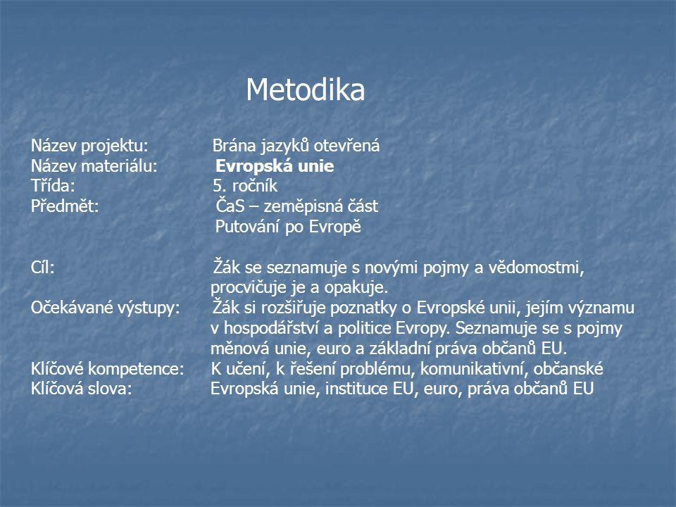 Název projektu: Brána jazyků otevřená Název materiálu: Evropská unie Třída: 5. ročník Předmět: ČaS – zeměpisná část Putování po Evropě Cíl: Žák se sez