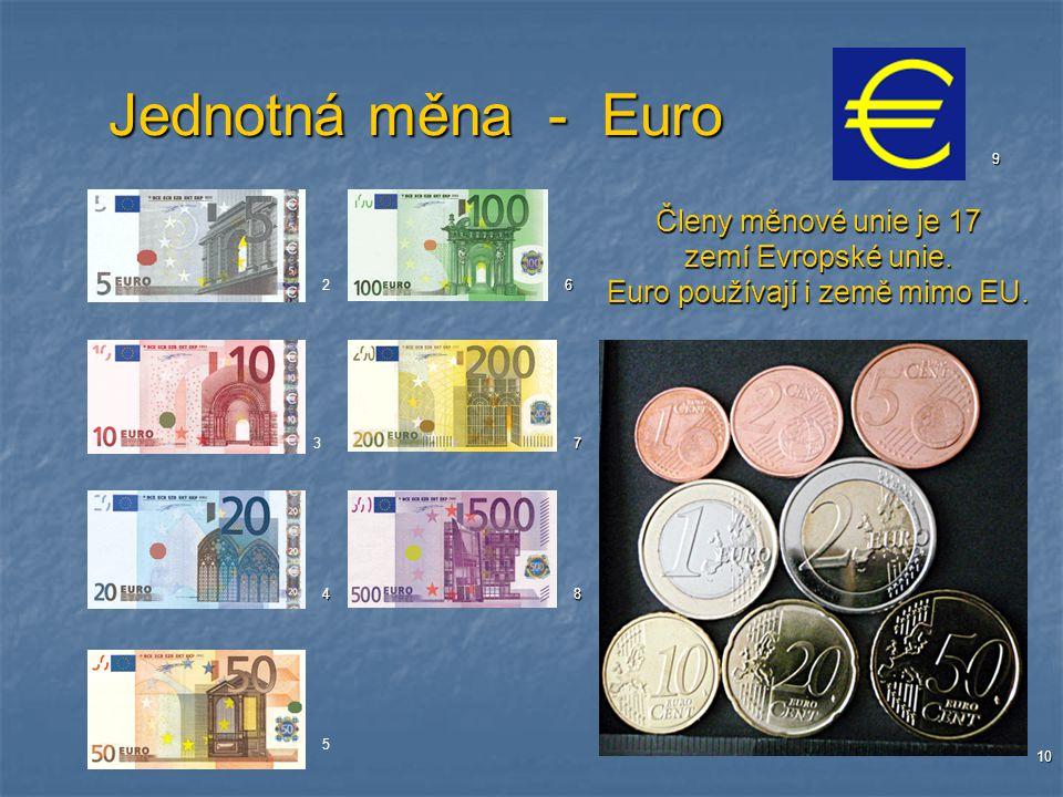 Jednotná měna - Euro Členy měnové unie je 17 zemí Evropské unie. Euro používají i země mimo EU. 2 3 4 5 6 7 8 9 10