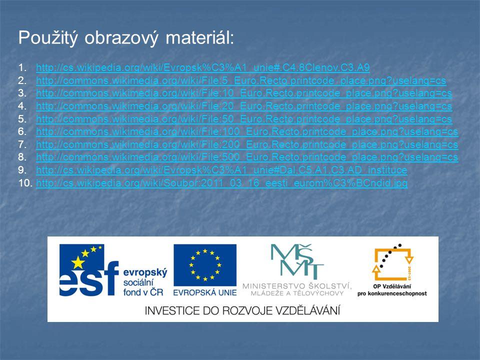 Použitý obrazový materiál: 1.http://cs.wikipedia.org/wiki/Evropsk%C3%A1_unie#.C4.8Clenov.C3.A9http://cs.wikipedia.org/wiki/Evropsk%C3%A1_unie#.C4.8Cle