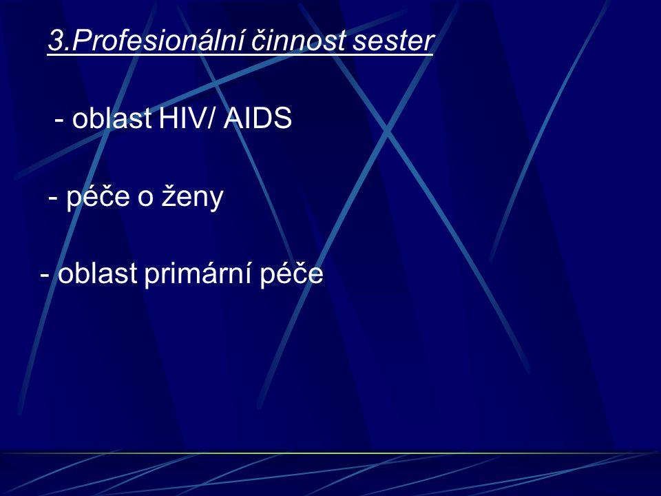 3.Profesionální činnost sester - oblast HIV/ AIDS - péče o ženy - oblast primární péče