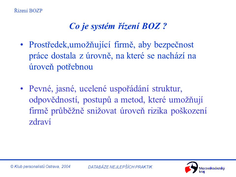 Řízení BOZP © Klub personalistů Ostrava, 2004 DATABÁZE NEJLEPŠÍCH PRAKTIK Co je systém řízení BOZ .