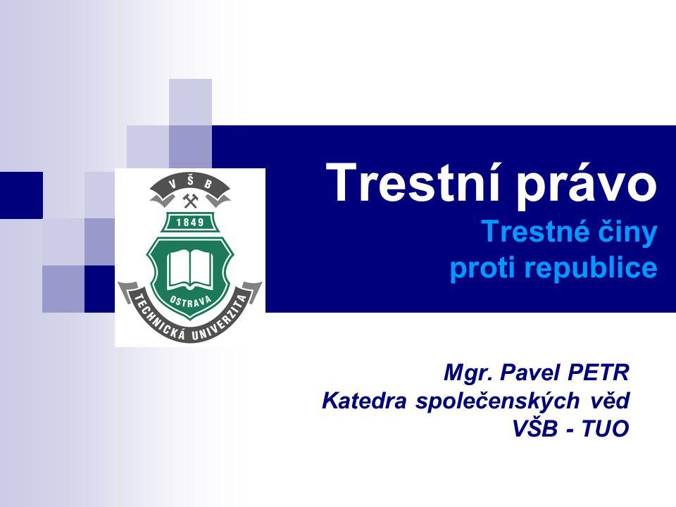 Trestní právo Trestné činy proti republice Mgr. Pavel PETR Katedra společenských věd VŠB - TUO