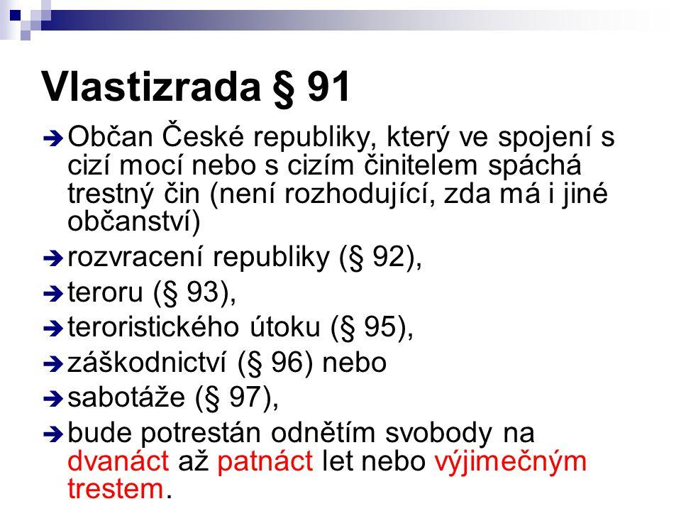 Vlastizrada § 91  Občan České republiky, který ve spojení s cizí mocí nebo s cizím činitelem spáchá trestný čin (není rozhodující, zda má i jiné obča