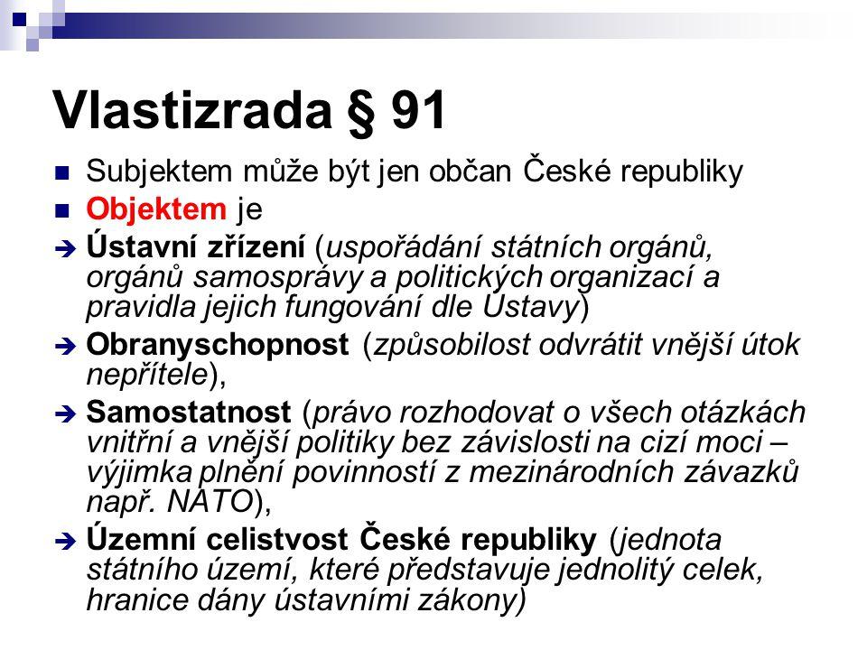 Vlastizrada § 91 Subjektem může být jen občan České republiky Objektem je  Ústavní zřízení (uspořádání státních orgánů, orgánů samosprávy a politický
