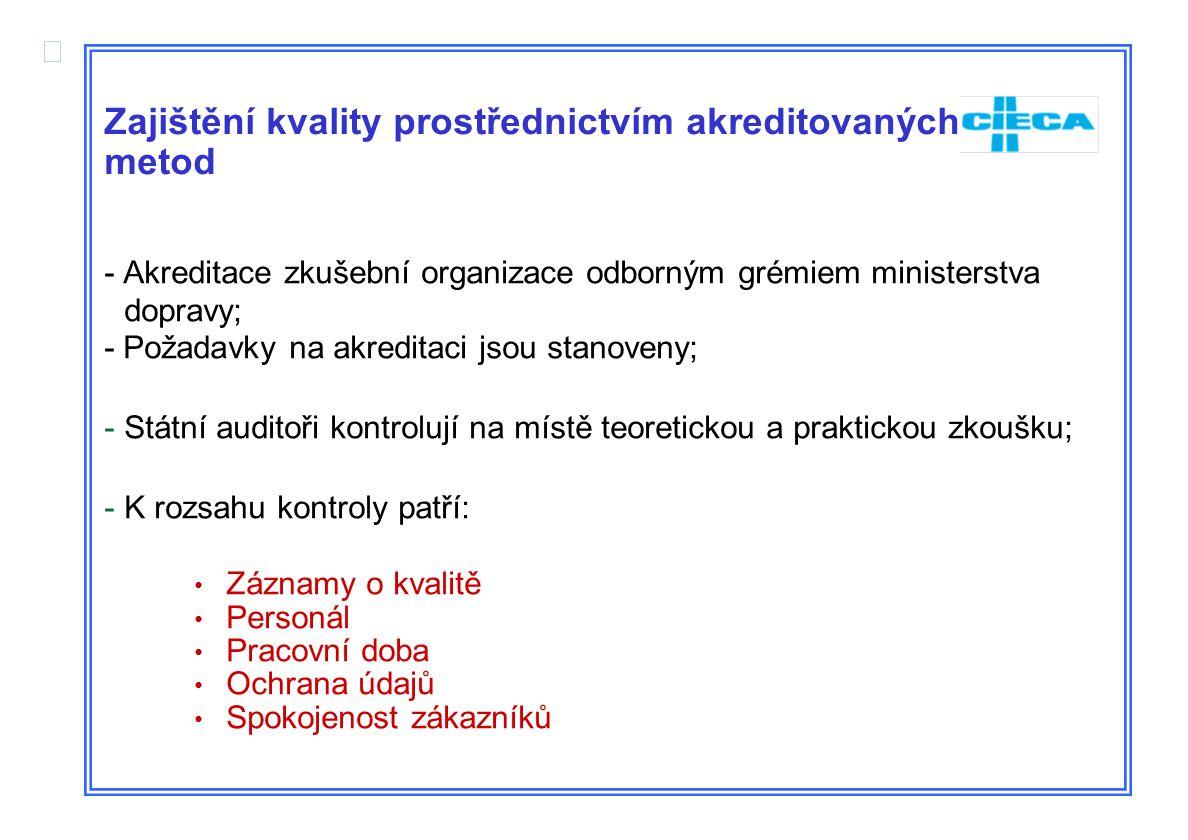  - Akreditace zkušební organizace odborným grémiem ministerstva dopravy; - Požadavky na akreditaci jsou stanoveny; -Státní auditoři kontrolují na mís