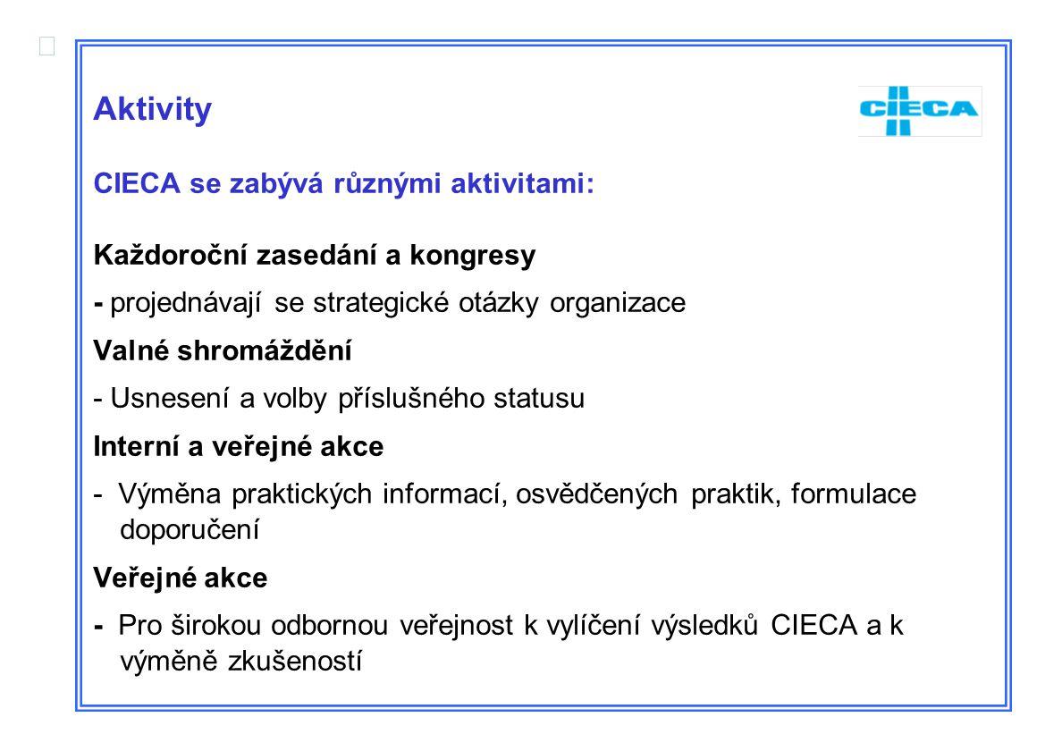  Aktivity CIECA se zabývá různými aktivitami: Každoroční zasedání a kongresy - projednávají se strategické otázky organizace Valné shromáždění - Usne