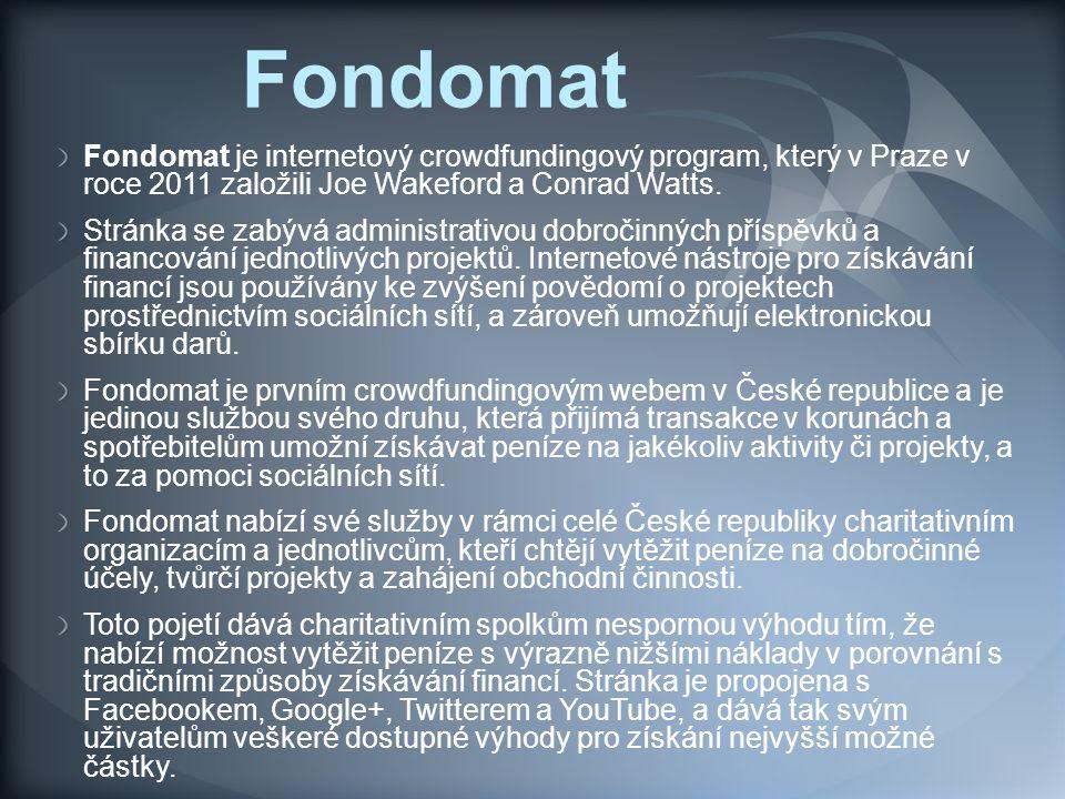 Fondomat Fondomat je internetový crowdfundingový program, který v Praze v roce 2011 založili Joe Wakeford a Conrad Watts. Stránka se zabývá administra