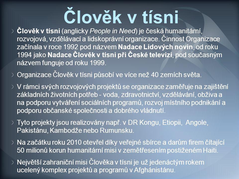Člověk v tísni Člověk v tísni (anglicky People in Need) je česká humanitární, rozvojová, vzdělávací a lidskoprávní organizace. Činnost Organizace začí