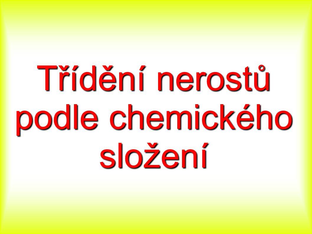 1.Prvky – kovy, nekovy 2.Halogenidy 3.Sulfidy 4.Oxidy 5.Uhličitany (karbonáty) 6.Dusičnany (nitráty) 7.Sírany (sulfáty) 8.Fosforečnany (fosfáty) 9.Křemičitany (silikáty) 10.Nerosty organického původu (organolity)