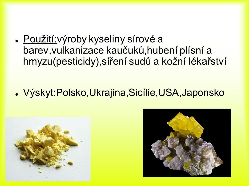 Použití:výroby kyseliny sírové a barev,vulkanizace kaučuků,hubení plísní a hmyzu(pesticidy),síření sudů a kožní lékařství Výskyt:Polsko,Ukrajina,Sicílie,USA,Japonsko