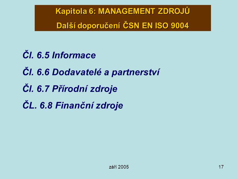 září 200517 Kapitola 6: MANAGEMENT ZDROJŮ Další doporučení ČSN EN ISO 9004 Čl. 6.5 Informace Čl. 6.6 Dodavatelé a partnerství Čl. 6.7 Přírodní zdroje