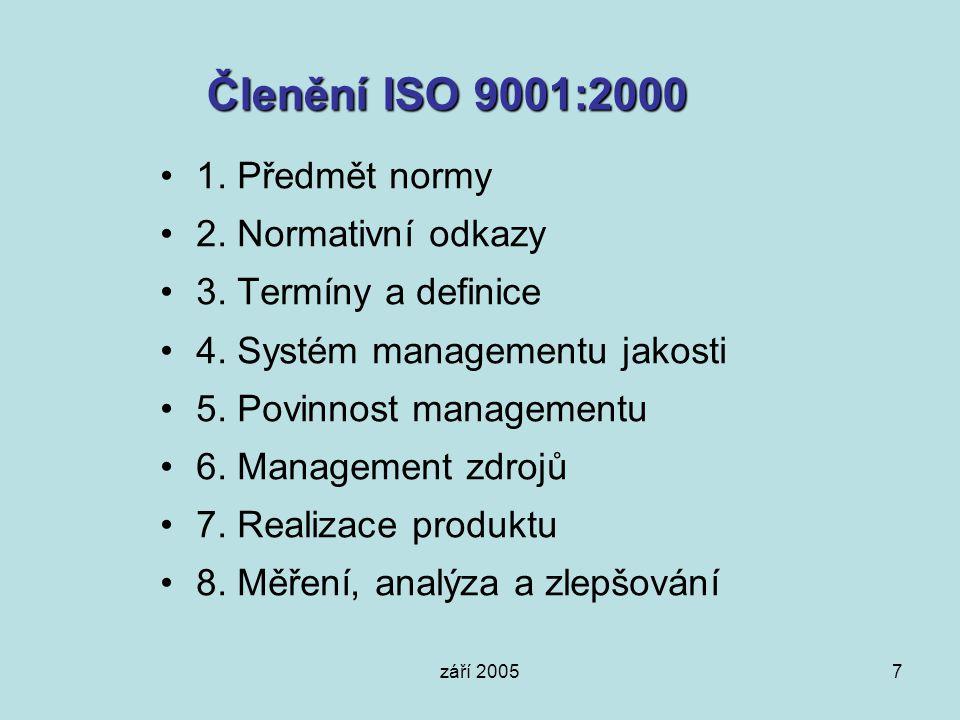 září 20057 Členění ISO 9001:2000 1. Předmět normy 2. Normativní odkazy 3. Termíny a definice 4. Systém managementu jakosti 5. Povinnost managementu 6.