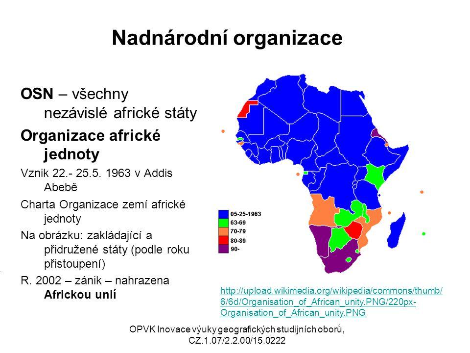 Nadnárodní organizace OSN – všechny nezávislé africké státy Organizace africké jednoty Vznik 22.- 25.5.