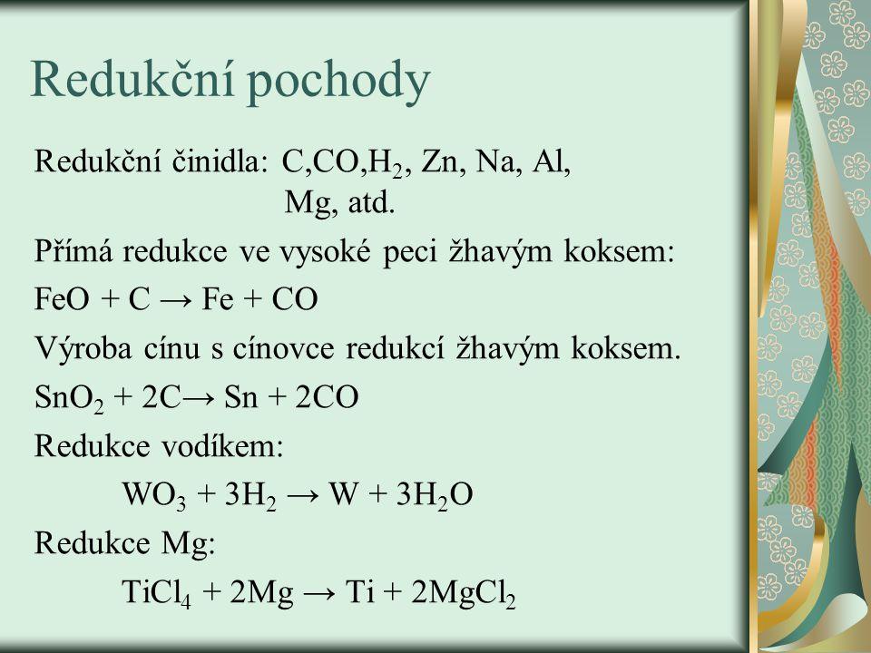 Redukční pochody Redukční činidla: C,CO,H 2, Zn, Na, Al, Mg, atd.