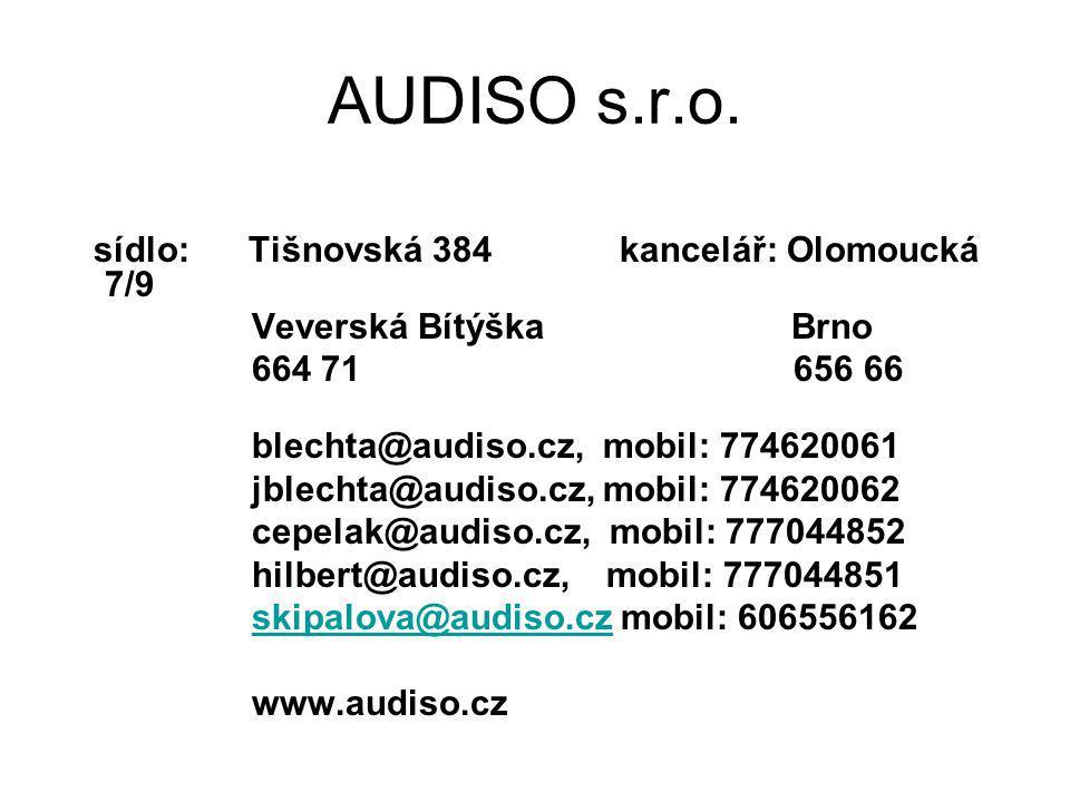 AUDISO s.r.o. sídlo: Tišnovská 384 kancelář: Olomoucká 7/9 Veverská Bítýška Brno 664 71 656 66 blechta@audiso.cz, mobil: 774620061 jblechta@audiso.cz,