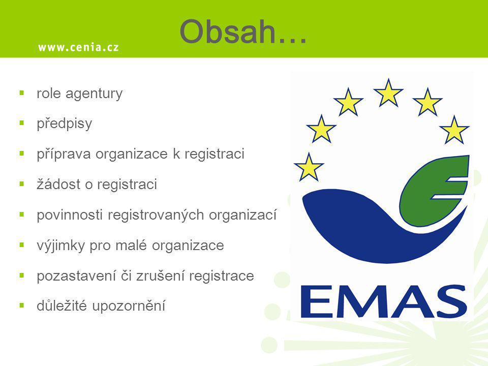Agentura EMAS = funguje v rámci CENIA, české informační agentury životního prostředí  zabezpečuje registrace (administrativní činnost)  poskytuje informace a odbornou podporu organizacím žádajícím o registraci nebo organizacím s již zavedeným systémem EMAS,  vydává certifikát EMAS v české a anglické verzi,  registrovaným organizacím propůjčuje logo EMAS k identifikaci systému řízení a k jeho propagaci,  spolupracuje s ostatními orgány činnými v programu EMAS (MŽP, EU, ČIŽP, ČIA ad.),  spravuje národní registr EMAS (zveřejňuje seznam organizací, které byly zaregistrovány) a další registry a databáze (akreditovaní ověřovatelé, poradenské organizace).registr EMAS