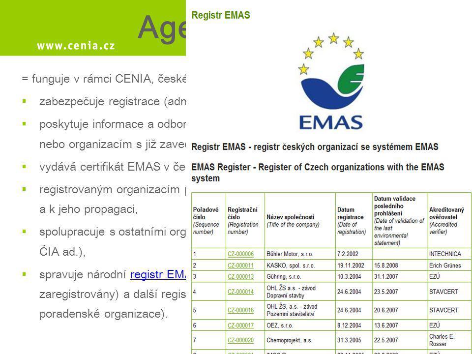 Agentura EMAS = funguje v rámci CENIA, české informační agentury životního prostředí  zabezpečuje registrace (administrativní činnost)  poskytuje in