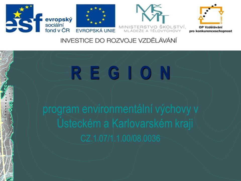 R E G I O N program environmentální výchovy v Ústeckém a Karlovarském kraji CZ.1.07/1.1.00/08.0036 o Projekt na 30 měsíců, již šest měsíců uběhlo o V dubnu k datu 31.