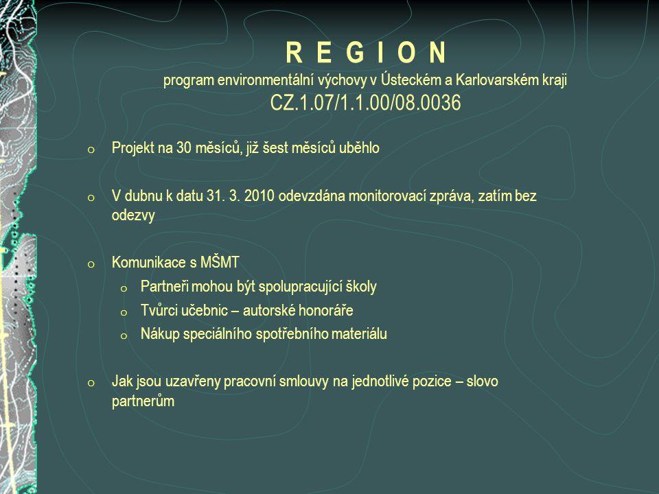 R E G I O N program environmentální výchovy v Ústeckém a Karlovarském kraji CZ.1.07/1.1.00/08.0036 o Projekt na 30 měsíců, již šest měsíců uběhlo o V