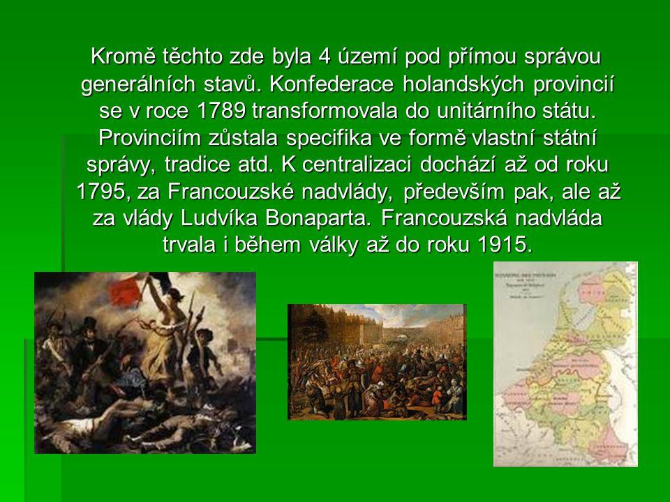 V Nizozemí se vystřídaly 4 státní útvary: - Republika spojených provincií Nizozemí (1581–1795) - Dědičná monarchie (1747–1795) - Francouzská nadvláda