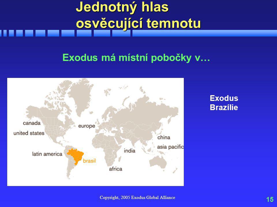 Copyright, 2005 Exodus Global Alliance 15 Jednotný hlas osvěcující temnotu Exodus má místní pobočky v… Exodus Brazílie