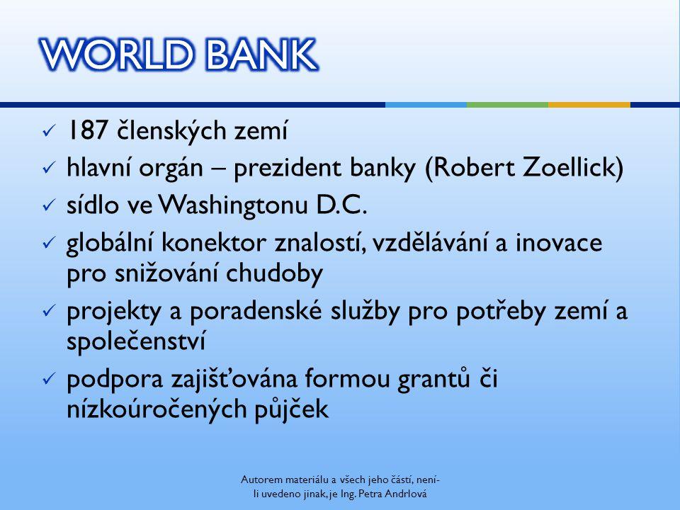 187 členských zemí hlavní orgán – prezident banky (Robert Zoellick) sídlo ve Washingtonu D.C. globální konektor znalostí, vzdělávání a inovace pro sni
