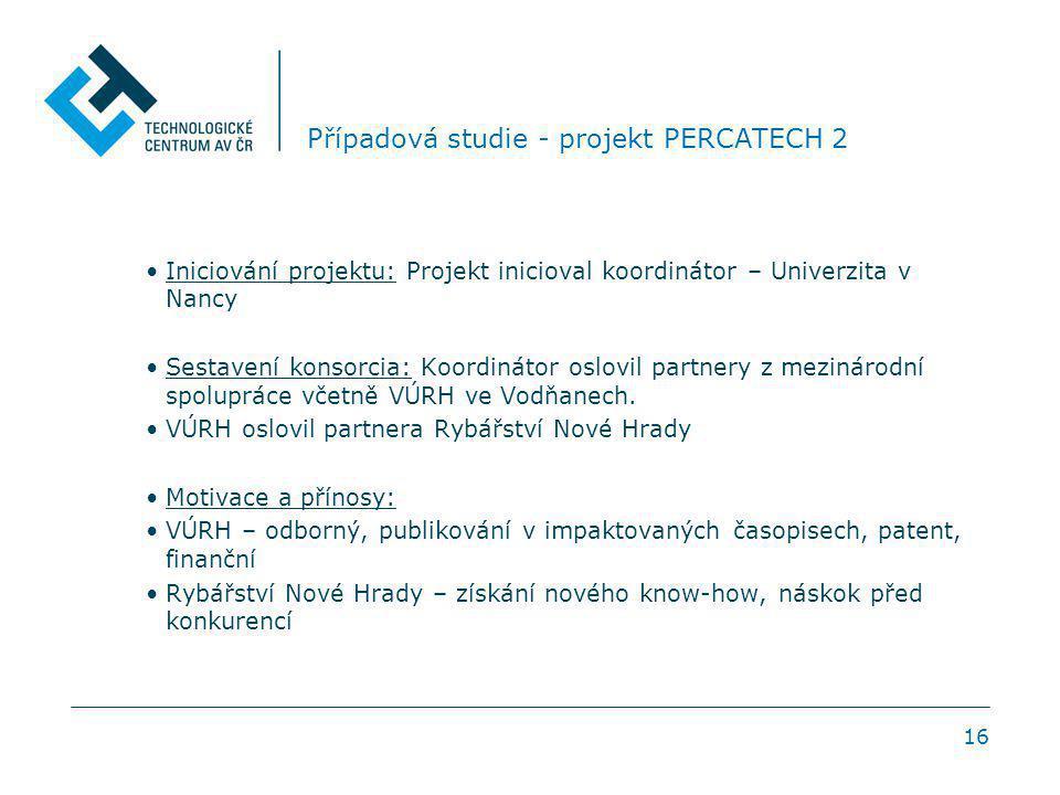 16 Případová studie - projekt PERCATECH 2 Iniciování projektu: Projekt inicioval koordinátor – Univerzita v Nancy Sestavení konsorcia: Koordinátor osl