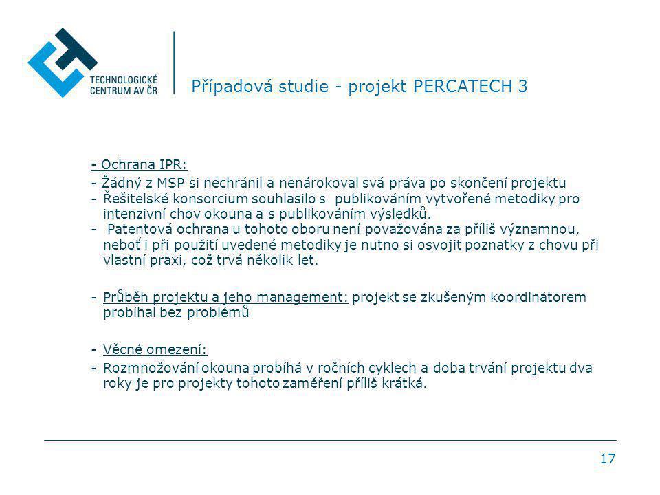 17 Případová studie - projekt PERCATECH 3 - Ochrana IPR: - Žádný z MSP si nechránil a nenárokoval svá práva po skončení projektu -Řešitelské konsorciu
