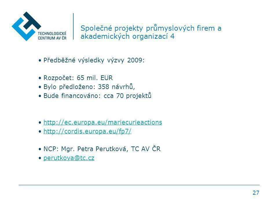27 Společné projekty průmyslových firem a akademických organizací 4 Předběžné výsledky výzvy 2009: Rozpočet: 65 mil. EUR Bylo předloženo: 358 návrhů,