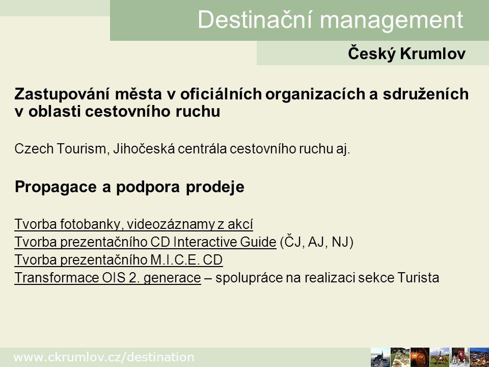 www.ckrumlov.cz/destination Zastupování města v oficiálních organizacích a sdruženích v oblasti cestovního ruchu Czech Tourism, Jihočeská centrála cestovního ruchu aj.