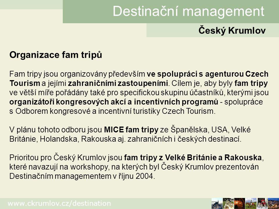 www.ckrumlov.cz/destination Český Krumlov Destinační management Organizace fam tripů Fam tripy jsou organizovány především ve spolupráci s agenturou Czech Tourism a jejími zahraničními zastoupeními.