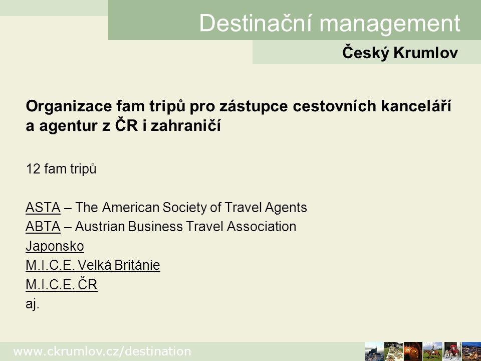 www.ckrumlov.cz/destination Spolupráce s médii Organizace press tripů 40 press tripů (především země EU - Španělsko, Francie, Německo, Rakousko, Itálie, ale i Japonsko, Rusko aj.