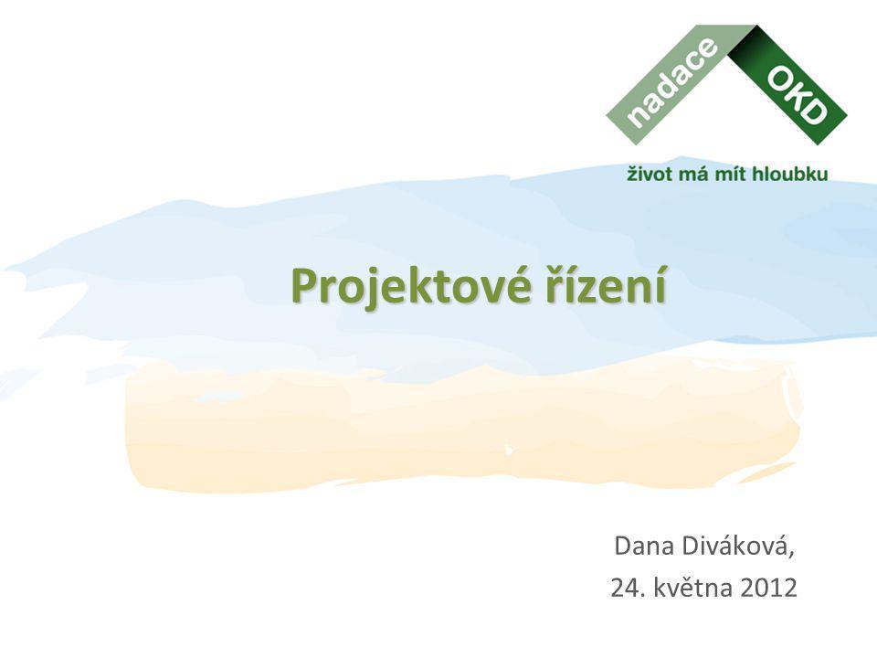 Projektové řízení Dana Diváková, 24. května 2012 Dana Diváková