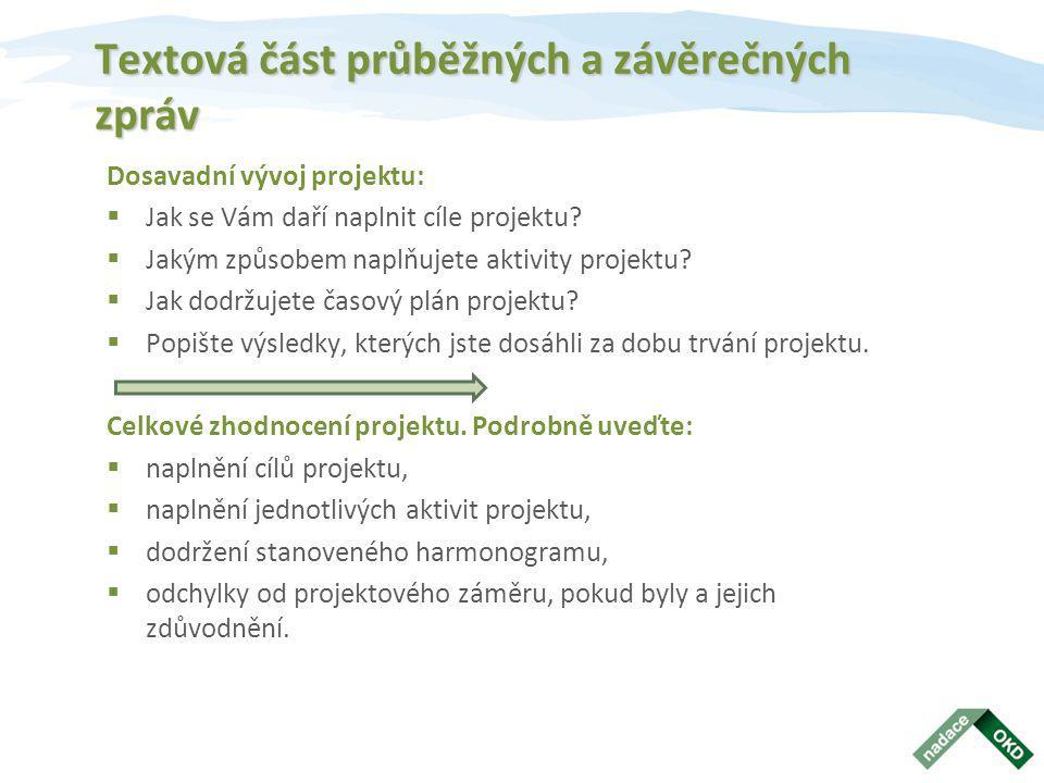 Textová část průběžných a závěrečných zpráv Dosavadní vývoj projektu:  Jak se Vám daří naplnit cíle projektu?  Jakým způsobem naplňujete aktivity pr