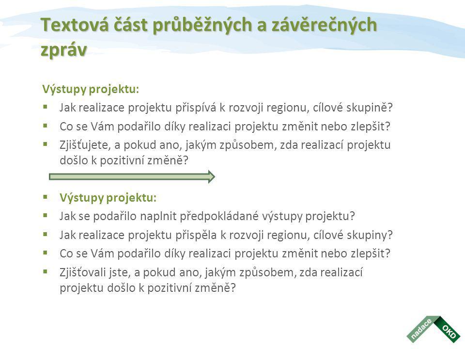 Textová část průběžných a závěrečných zpráv Výstupy projektu:  Jak realizace projektu přispívá k rozvoji regionu, cílové skupině?  Co se Vám podařil