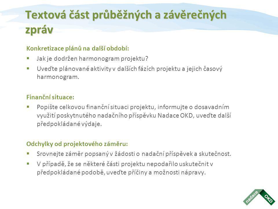Textová část průběžných a závěrečných zpráv Konkretizace plánů na další období:  Jak je dodržen harmonogram projektu?  Uveďte plánované aktivity v d