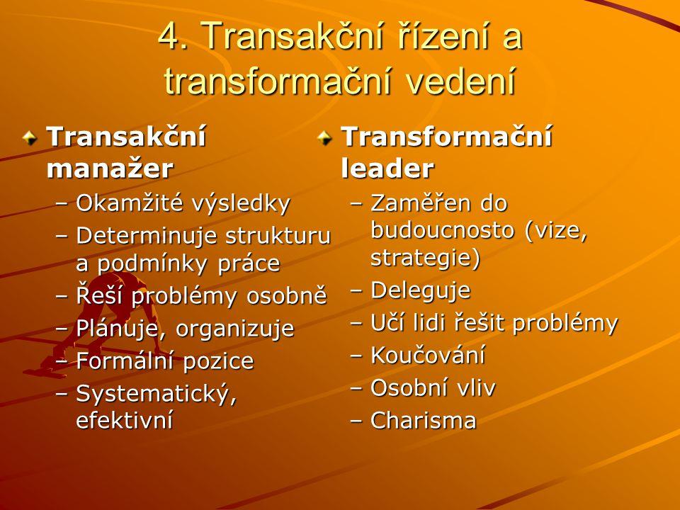 4. Transakční řízení a transformační vedení Transformace – založena na emocích –Jasná a přitažlivá vize –Charisma –Důvěra –Respekt –Myšlenková stimula