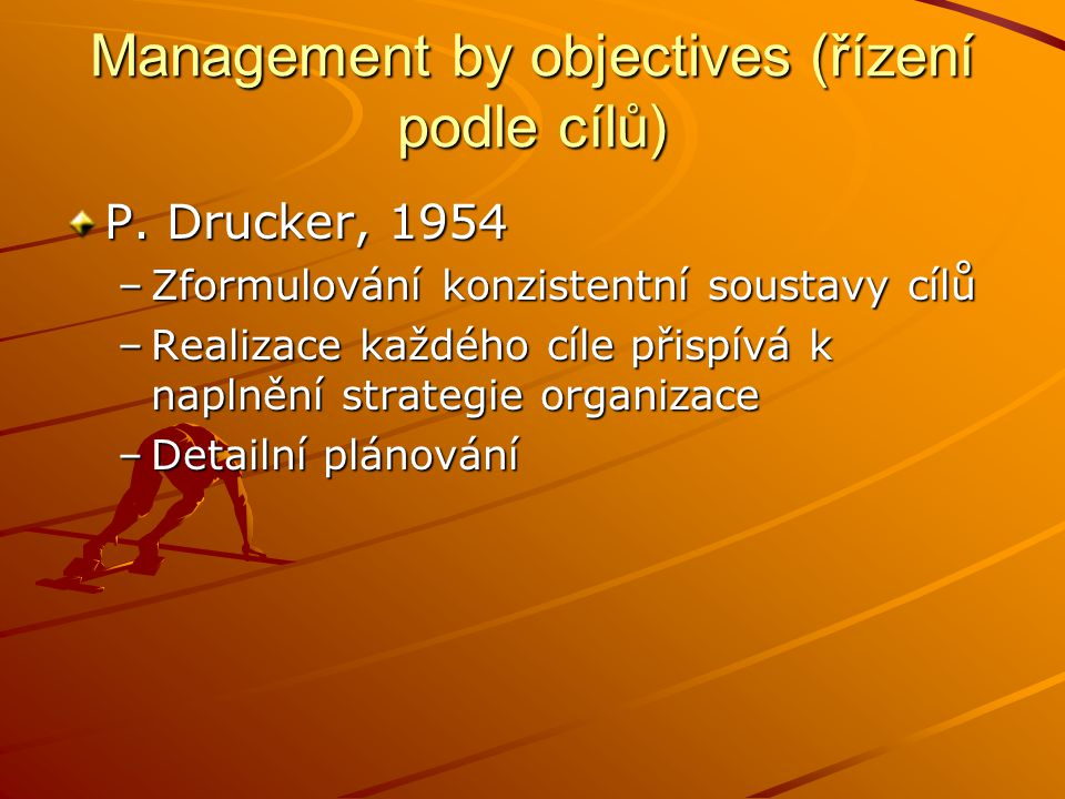 Techniky managementu Management by objectives Management by Exception Management by Delegation Management by Motivation