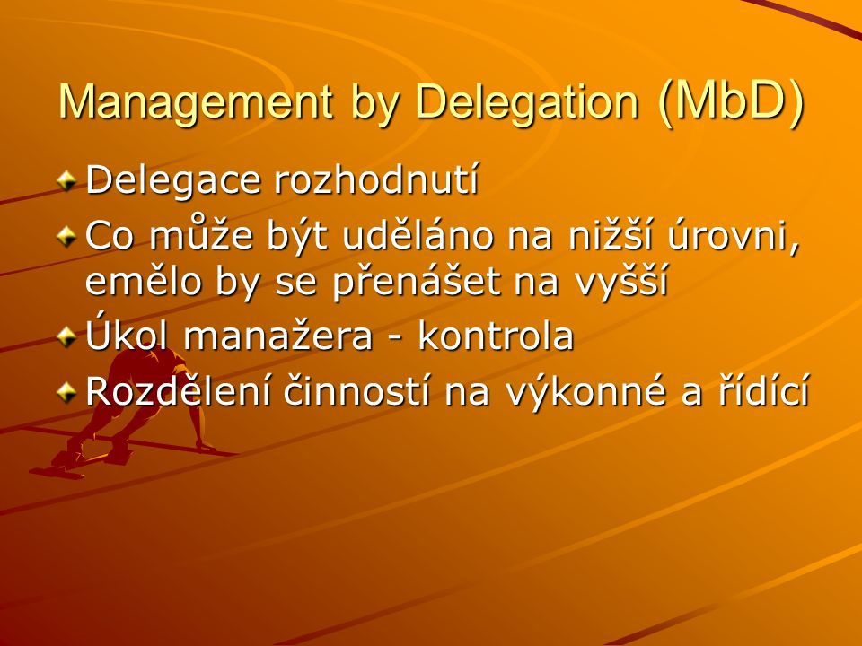 Management by Exception (MbE) rozdělení problémů na běžné a výjimečné řešení běžných problémů kompletně a samostatné zajišťují spolupracovníci výjimečné – řeší vedoucí v souvislosti s definicí běžných činností se stanoví rozsah odlišností - tzv.