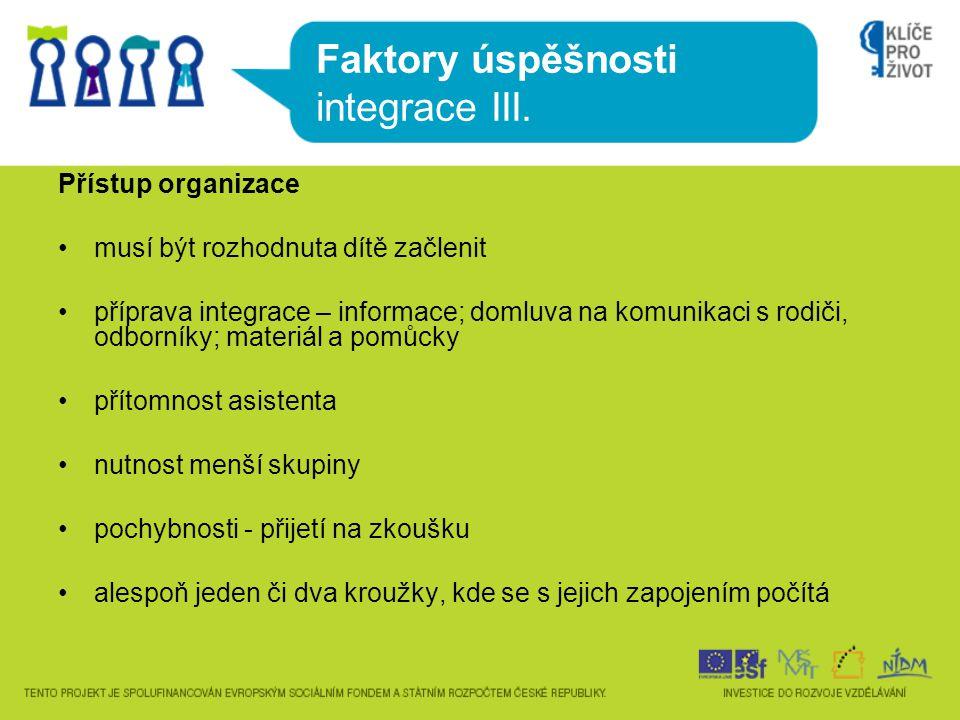 Faktory úspěšnosti integrace III. Přístup organizace musí být rozhodnuta dítě začlenit příprava integrace – informace; domluva na komunikaci s rodiči,