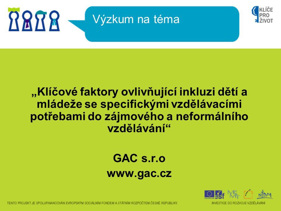 """""""Klíčové faktory ovlivňující inkluzi dětí a mládeže se specifickými vzdělávacími potřebami do zájmového a neformálního vzdělávání"""" GAC s.r.o www.gac.c"""
