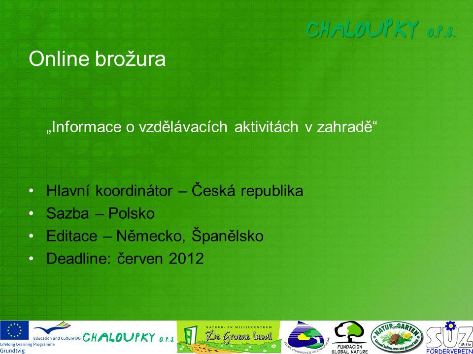 """Online brožura """"Informace o vzdělávacích aktivitách v zahradě Hlavní koordinátor – Česká republika Sazba – Polsko Editace – Německo, Španělsko Deadline: červen 2012"""