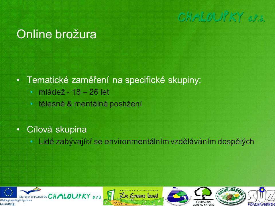 Online brožura Tematické zaměření na specifické skupiny: mládež - 18 – 26 let tělesně & mentálně postižení Cílová skupina Lidé zabývající se environmentálním vzděláváním dospělých